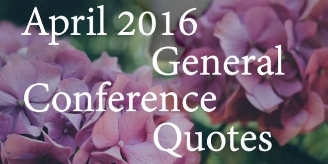 10 Favorites Quotes from Last General Conference