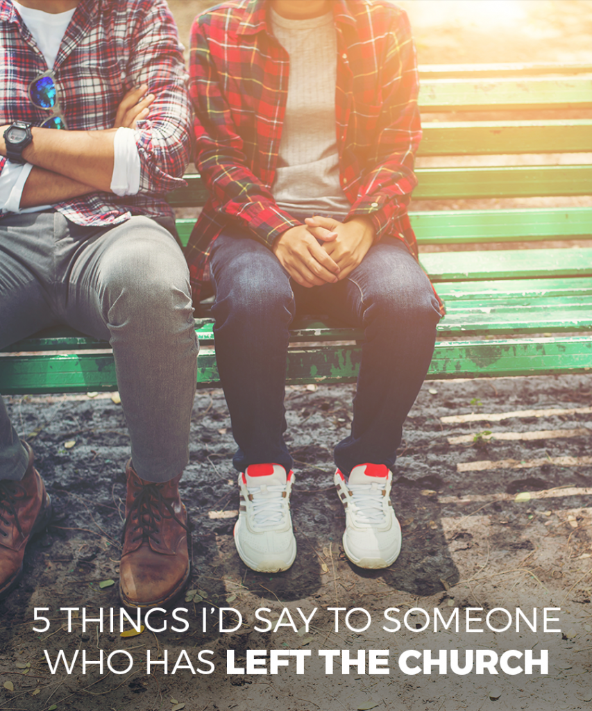 5-things-i'd-say-to-someone-who-has-left-the-church