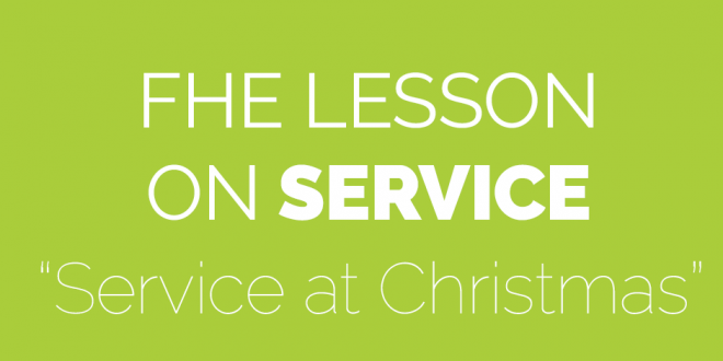 FHE Lesson on Service - Service for Christmas