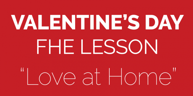 Valentine 39 s day fhe lesson love at home lds daily for Valentine day at home
