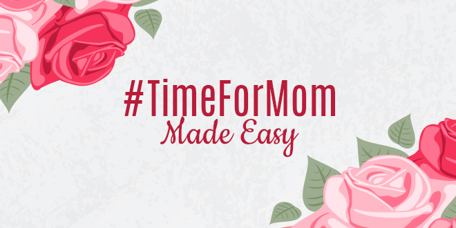 #TimeFor Mom Made Easy: How to Make the Most of Mother's Day!