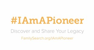I Am A Pioneer - Church's Campaign for Pioneer Day 2015