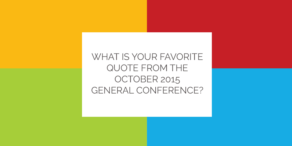 What Is Your Favorite Quote From The October 2015 General Conference? LDS  D.. Amazing Ideas