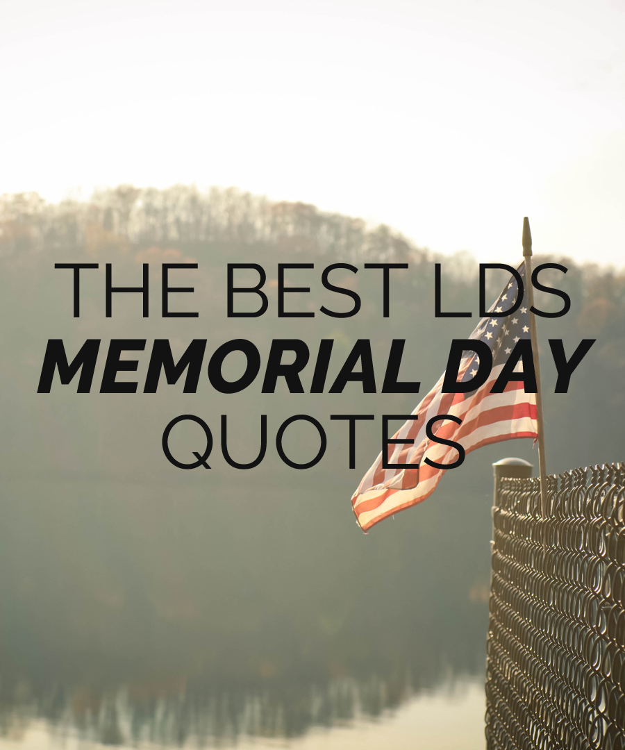 The Best Lds Memorial Day Quotes Lds Daily