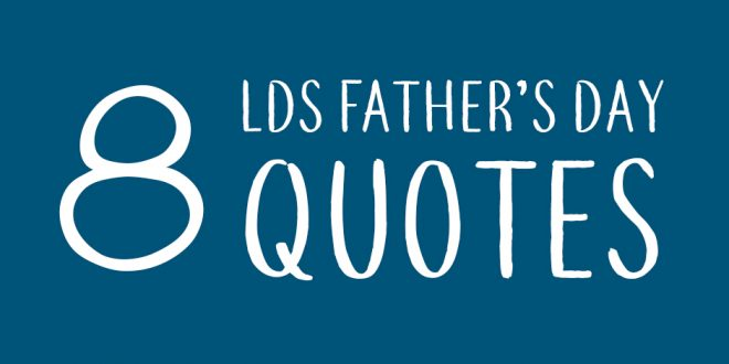 8 LDS Father's Day Quotes | LDS Daily