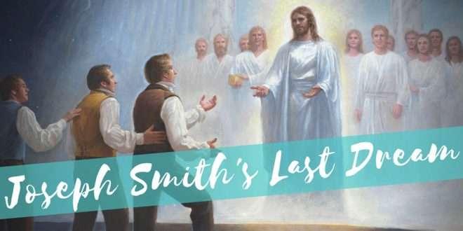 Joseph Smith's PROPHETIC Last Dream