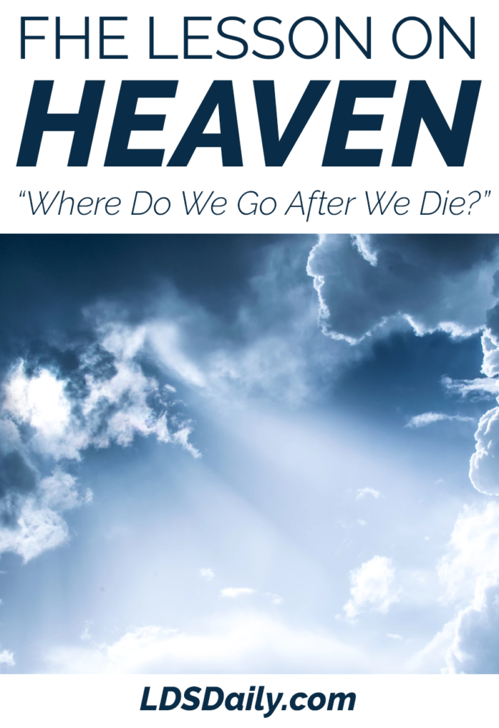 FHE Lesson on Heaven - Where Do We Go When We Die?