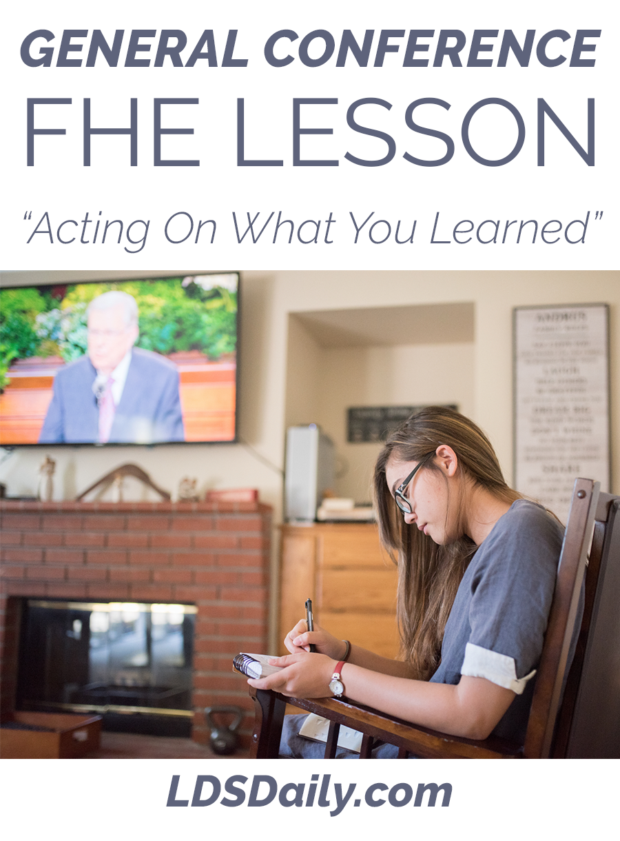 General Conference FHE Lesson - Acting on What You Learned